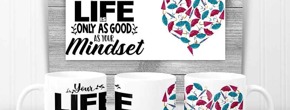 Mug; Your Life Is Only As Good As Your Mindset