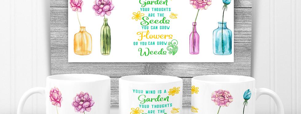 Mug; Your Mind Is A Garden..