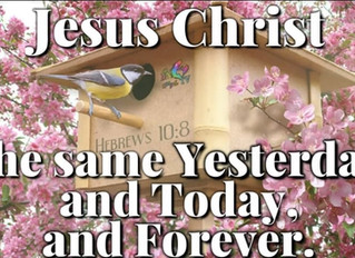 GOD IS THE SAME YESTERDAY TODAY AND FOREVER