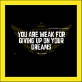 YOU ARE WEAK FOR GIVING UP.png