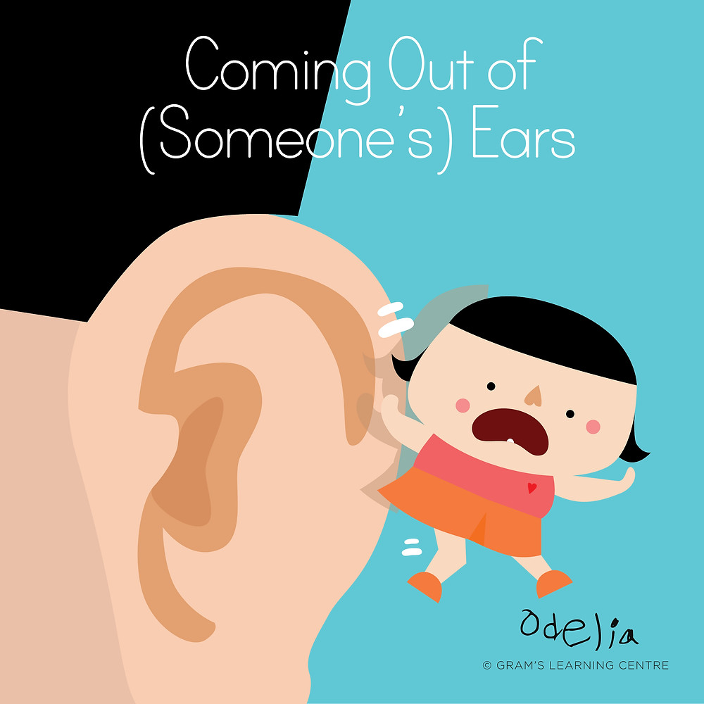Oops Odelia Idiom - Coming out of (someone's) ears