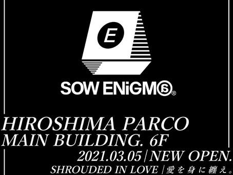 ソウエニグマ | SOW ENiGM@ 広島パルコ店 2021/3/5!NEW OPEN !!