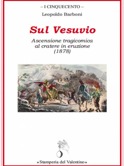Sul Vesuvio. Ascensione tragicomica al cratere in eruzione - Leopoldo Barboni