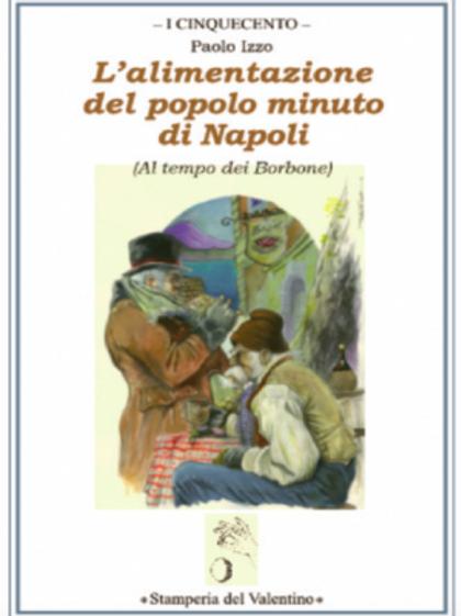 L'alimentazione del popolo minuto di Napoli (Al tempo dei Borbone) - Paolo Izzo