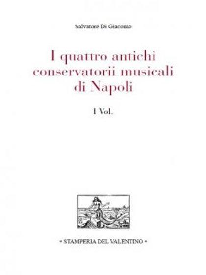 I quattro antichi Conservatorii di Napoli (2 vol.) - Salvatore Di Giacomo