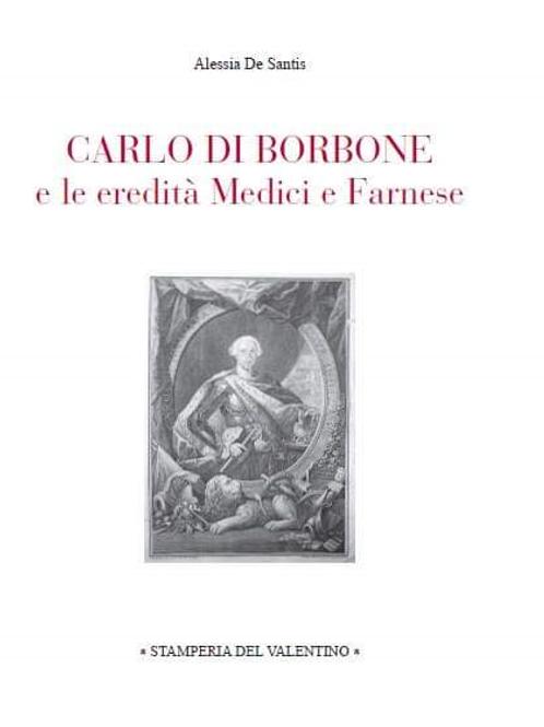 Carlo di Borbone e le eredità Medici e Farnese - Alessia De Santis