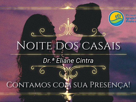 Noite Casais (Ministério Aliança) - Palestrante Dr.ª Eliane Cintra - 09/07