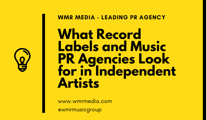 What Record Labels and Music PR Agencies Look for in Independent Artists