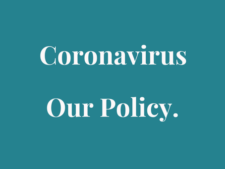 Coronavirus - Our Policy
