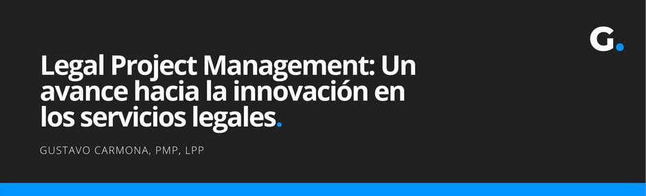 Legal Project Management: Un avance hacia la innovación en los servicios legales