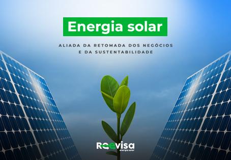 Energia renovável solar: aliada da retomada dos negócios e da sustentabilidade