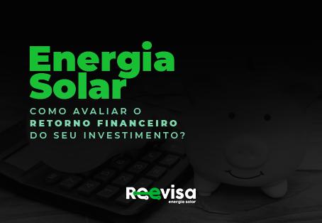 Energia Solar: em quanto tempo é possível ter o retorno do investimento?