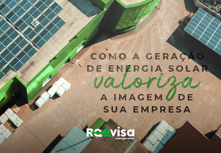 Como a geração de energia solar valoriza a imagem de sua empresa?