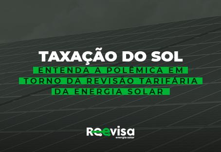 Taxação do sol: entenda a polêmica em torno da revisão normativa da energia solar