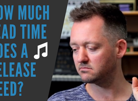 HOW MUCH LEAD TIME DOES A MUSIC RELEASE NEED?