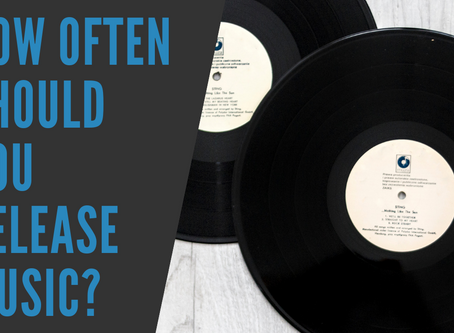 HOW OFTEN SHOULD YOU RELEASE MUSIC?