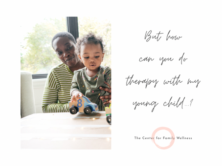"""""""But how can you do therapy with my young child...?"""""""