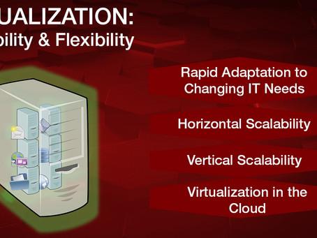 Virtualization: Flexibility and Scalability