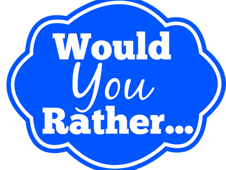 Would you Rather?