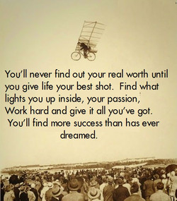You'll never find out your real worth until you give life your best shot