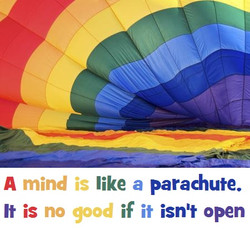 A mind is like a parachute,it is no good if it isn't open.