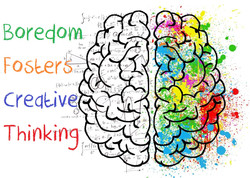 Boredom has the ability to enable our creative thinking by moving us into a state of daydr