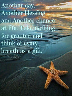 another day another blessing and another chance at life. take chance at life