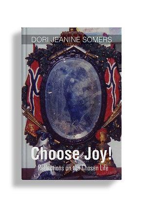 Choose Joy!: Reflections on the Chosen Life