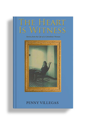 The Heart Is Witness: Stories from the Life of a Colombian Woman