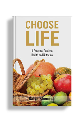 Choose Life: A Practical Guide to Health and Nutrition