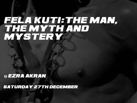Fela Kuti: The man, the myth and mystery