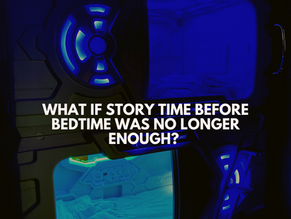 What If Story Time Before Bed Time Is No Longer Enough?