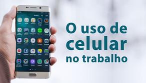 Posso proibir o uso de celular durante o trabalho?