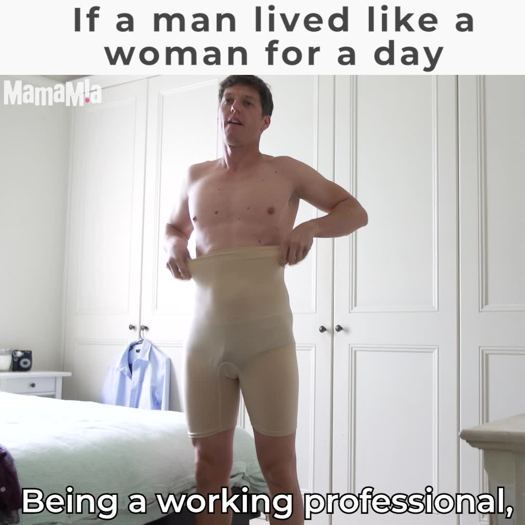 If a man lived like a woman for a day.