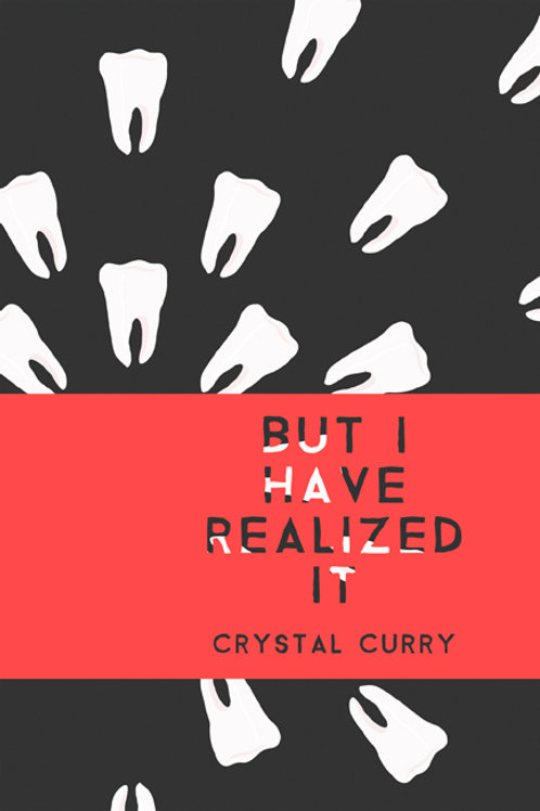 But I Have Realized It by Crystal Curry