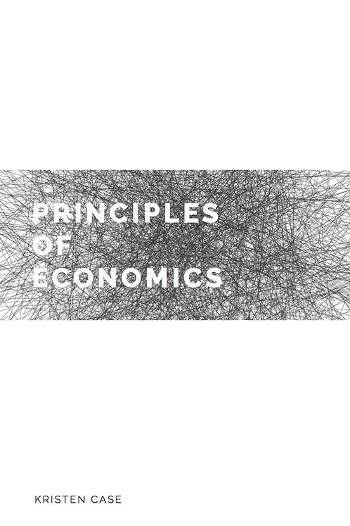 Principles of Economics by Kristen Case