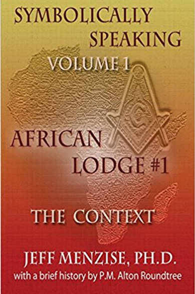 Symbolically Speaking Vol. 1, African Lodge #1 - The Context