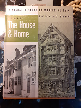 The house and home (Visual history of modern Britain) by M.W. Barley 1963