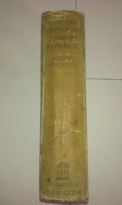 The Life and Death of the Spanish Republic by Henry Buckley Original 1st Ed.