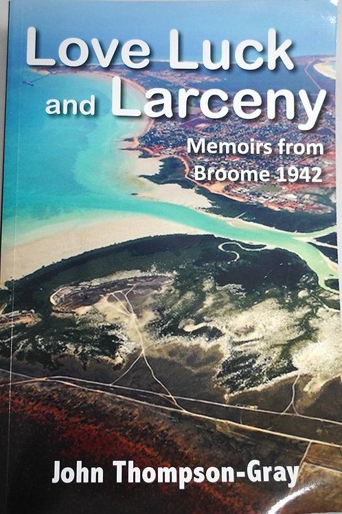 Love, Luck and Larceny - Memoirs from Broome 1942 - John Thompson-Gray