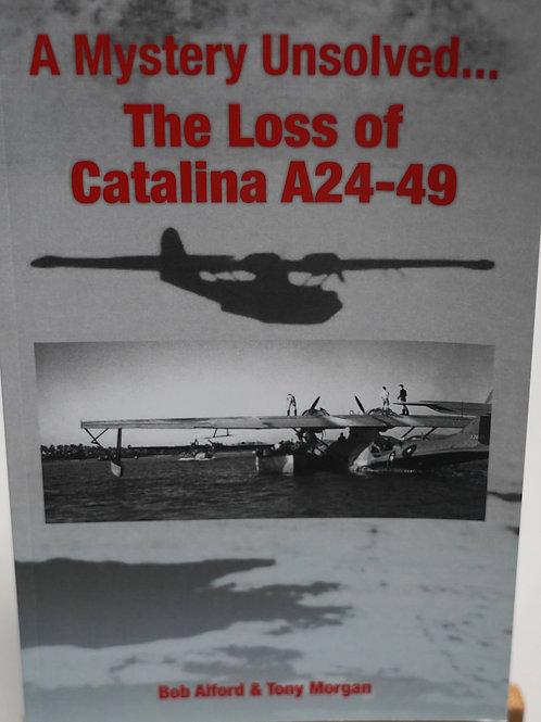 Mystery Unsolved The Loss of Catalina A24-49 - Bob Alford & Tony Morgan