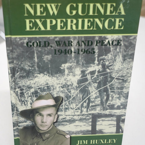 New Guinea Experience Gold, War and Peace 1940- 1965 - Jim Huxley