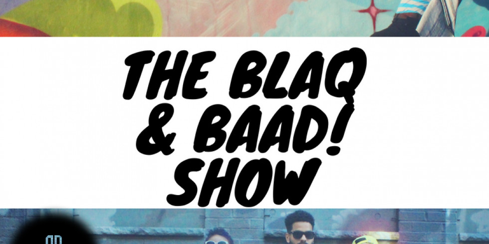 The BLAQ and BAAD! Show