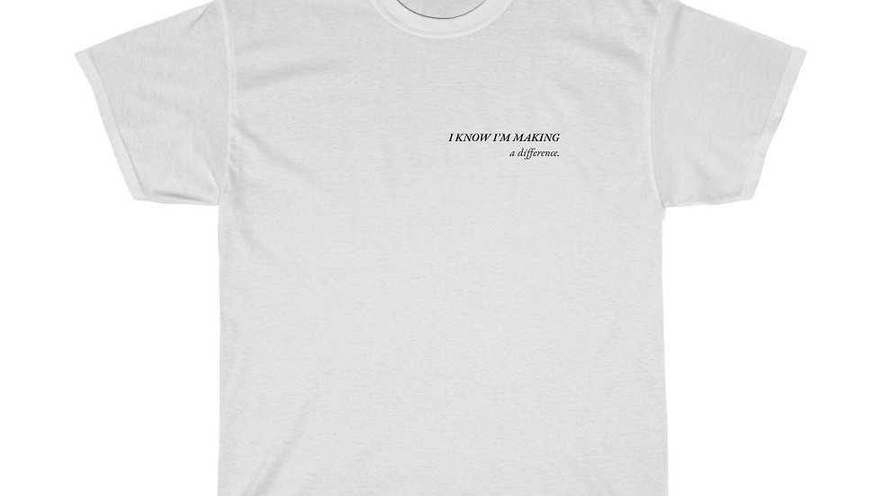I Know I'm Making a Difference T-Shirt