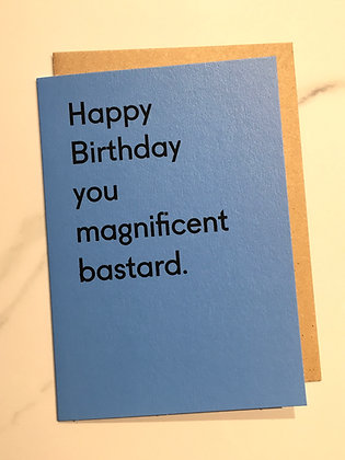 Happy Birthday You Magnificent Bastard greeting card