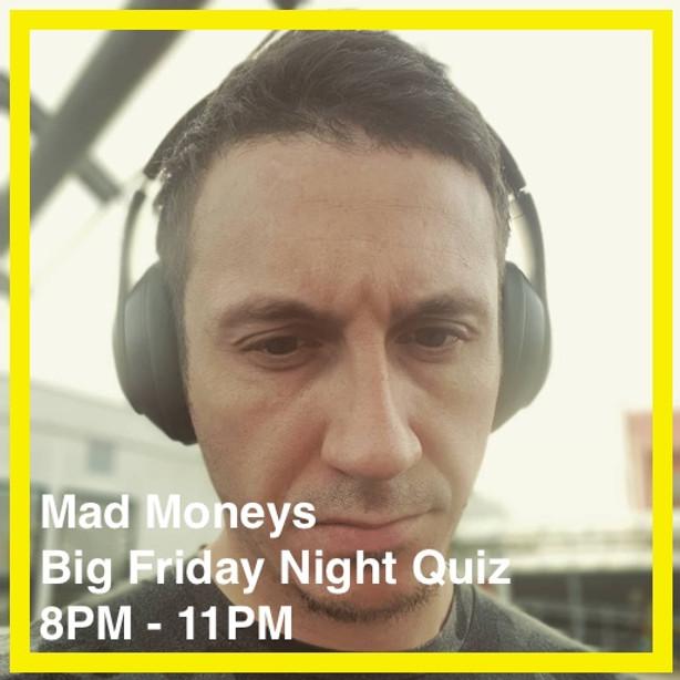 Mad Moneys - Big Friday Quiz