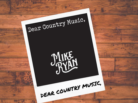 Dear Country Music, by Mike Ryan and How it Can Keep Our Spirits High for the Quarantine