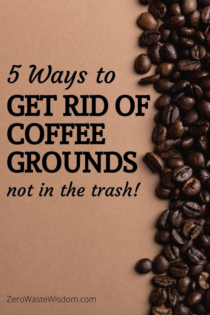 5 ways to get rid of coffee grounds not in the trash pinterest pin
