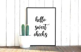 Hello Sweet Cheeks Print