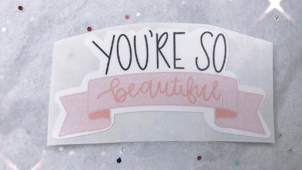 You're So Beautiful Sticker